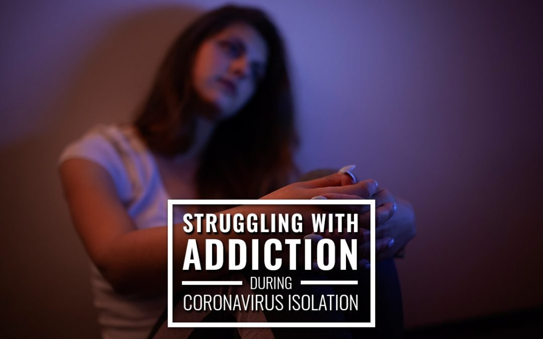 Struggling With Addiction During Coronavirus Isolation