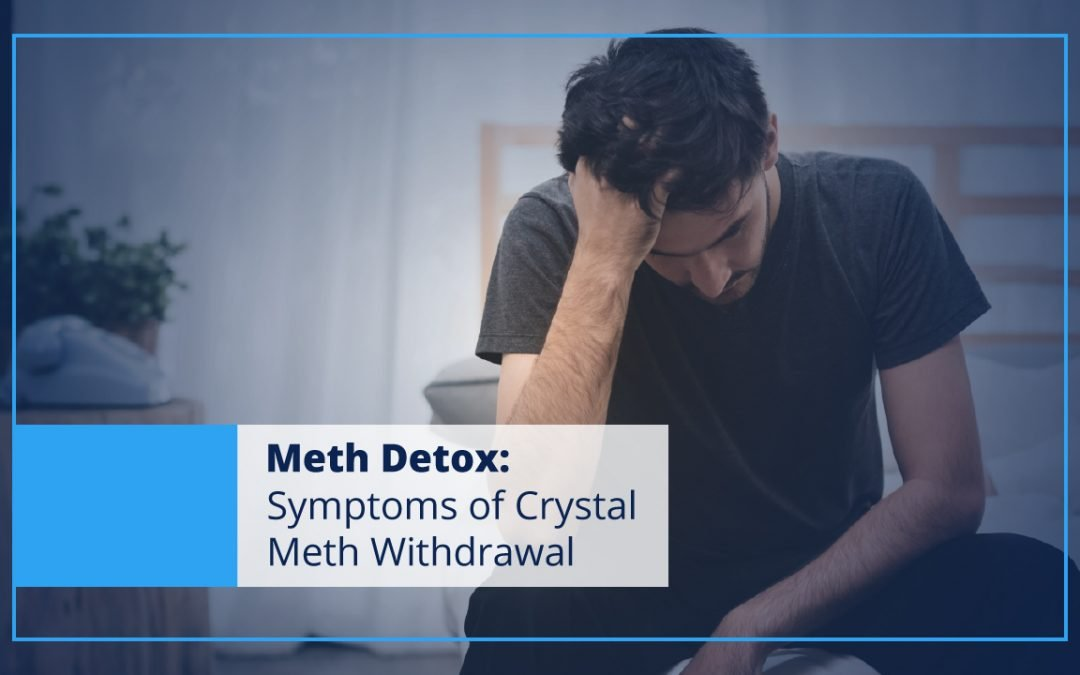 Meth Detox: Symptoms of Crystal Meth Withdrawal